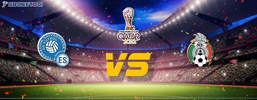 ทีเด็ดVIP คัดบอลโลก 2022 : เอล ซัลวาดอร์ VS เม็กซิโก